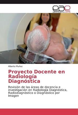 Proyecto Docente en Radiología Diagnóstica : Revisión: Alberto Muñoz