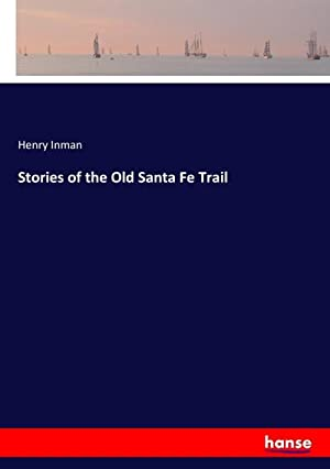 Stories of the Old Santa Fe Trail: Henry Inman
