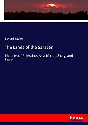The Lands of the Saracen : Pictures: Bayard Taylor