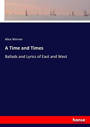 A Time and Times : Ballads and: Alice Werner