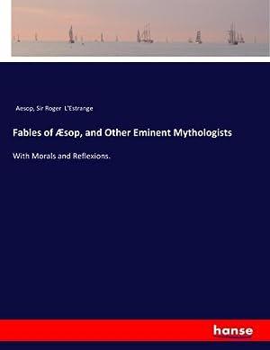 Fables of Æsop, and Other Eminent Mythologists: Aesop