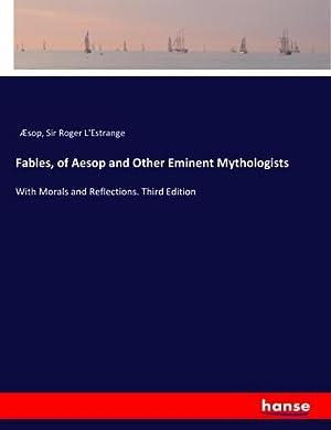 Fables, of Aesop and Other Eminent Mythologists: Æsop