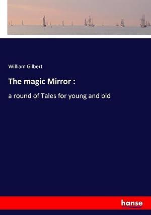 The magic Mirror : : a round: William Gilbert
