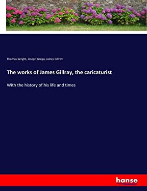 The works of James Gillray, the caricaturist: Thomas Wright