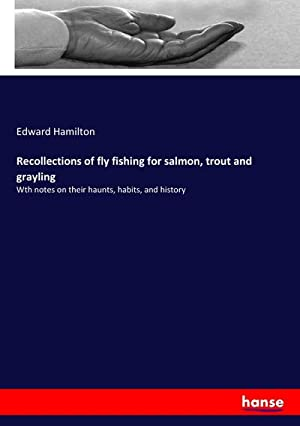 Recollections of fly fishing for salmon, trout: Edward Hamilton