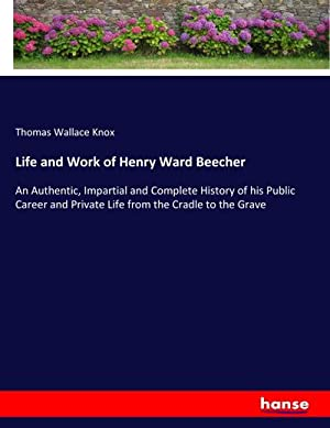 Life and Work of Henry Ward Beecher: Thomas Wallace Knox