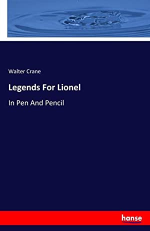 Legends For Lionel : In Pen And: Walter Crane