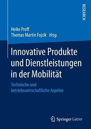 Innovative Produkte und Dienstleistungen in der Mobilität : Technische und betriebswirtschaftliche ...