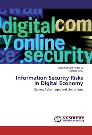 Information Security Risks in Digital Economy : Stakes, Advantages and Limitations: Anca Gabriela ...
