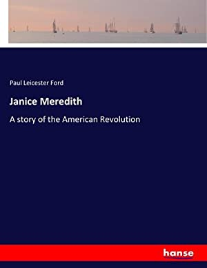 Janice Meredith : A story of the: Paul Leicester Ford