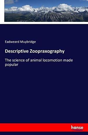 Descriptive Zoopraxography : The science of animal: Eadweard Muybridge