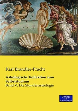Astrologische Kollektion zum Selbststudium : Band V: Karl Brandler-Pracht