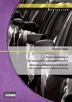 Eventmarketing in der deutschen Automobilindustrie: Bedeutung, Integration: Stefanie Kaiser