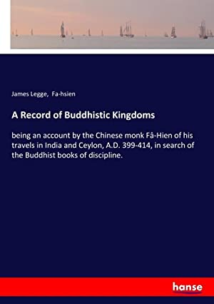 A Record of Buddhistic Kingdoms : being: James Legge