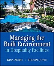 Managing the Built Environment in Hospitality Facilities: Dina;Jones Zemke