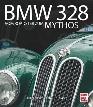BMW 328: Vom Roadster zum Mythos : Vom Roadster zum Mythos: Halwart Schrader, Rainer Simons