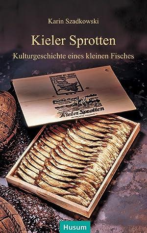 Kieler Sprotten : Kulturgeschichte eines kleinen Fisches: Karin Szadkowski