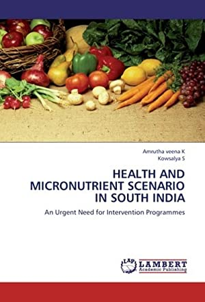 HEALTH AND MICRONUTRIENT SCENARIO IN SOUTH INDIA: Amrutha veena K
