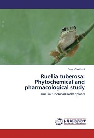 Ruellia tuberosa: Phytochemical and pharmacological study : Daya Chothani