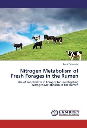 Nitrogen Metabolism of Fresh Forages in the: Reza Tahmasbi