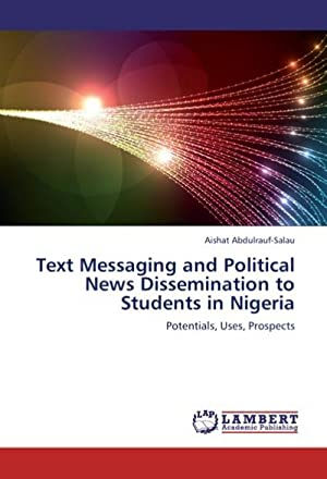 Text Messaging and Political News Dissemination to: Aishat Abdulrauf-Salau