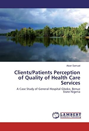 Clients/Patients Perception of Quality of Health Care: Atser Samuel
