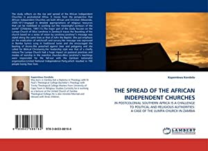 THE SPREAD OF THE AFRICAN INDEPENDENT CHURCHES: Kapembwa Kondolo