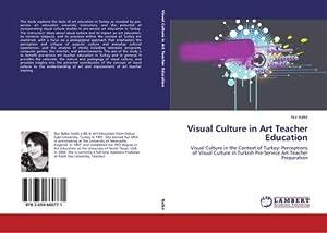 Visual Culture in Art Teacher Education : Nur Balkir