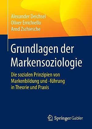 Grundlagen der Markensoziologie : Die sozialen Prinzipien von Markenbildung und -führung in Theorie...