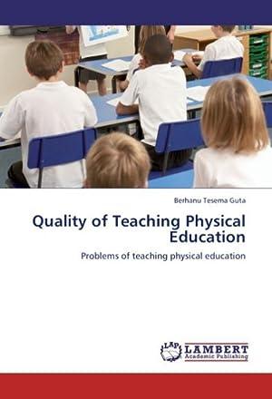 Quality of Teaching Physical Education : Problems: Berhanu Tesema Guta