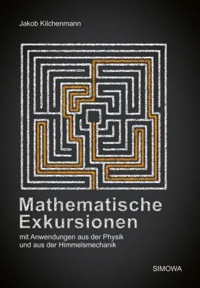 Mathematische Exkursionen : mit Anwendungen aus der Physik und aus der Himmelsmechanik: Jakob ...