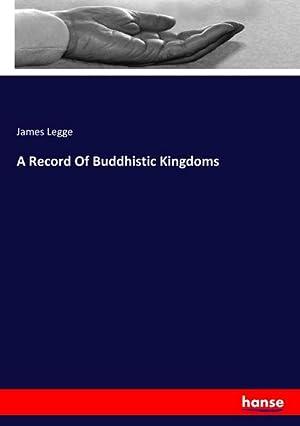 A Record Of Buddhistic Kingdoms: James Legge