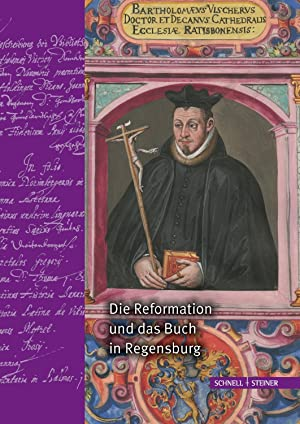 Die Reformation und das Buch in Regensburg: Raymond Dittrich