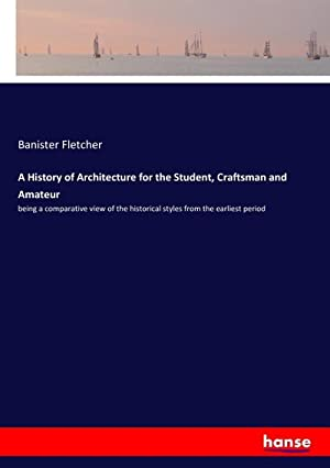 A History of Architecture for the Student,: Banister Fletcher