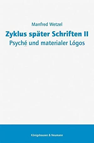 Zyklus später Schriften II. Psyché und materialer Lógos: Manfred Wetzel