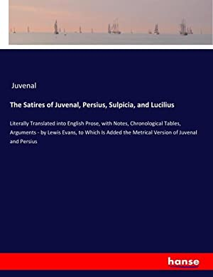 The Satires of Juvenal, Persius, Sulpicia, and: Juvenal