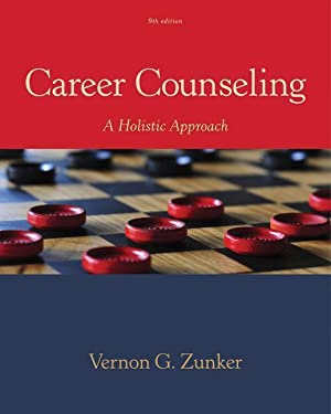 Career Counseling : A Holistic Approach: Vernon (Emeritus Zunker