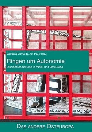 Ringen um Autonomie : Dissidentendiskurse in Mittel- und Osteuropa: Wolfgang Eichwede