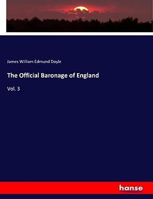 The Official Baronage of England : Vol. 3: James William Edmund Doyle
