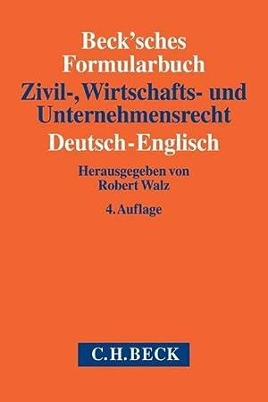 Beck'sches Formularbuch Zivil-, Wirtschafts- und Unternehmensrecht: Deutsch-Englisch: Robert ...