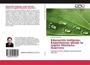 Educación Indígena. Experiencias desde la región Montaña. Guerrero : Construcciones desde el ...