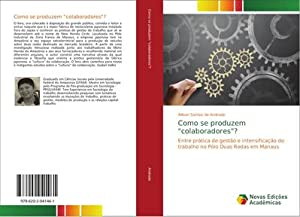 """Como se produzem """"colaboradores""""? : Entre prática de gestão e intensificação do trabalho no..."""