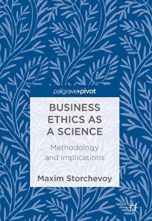 Business Ethics as a Science : Methodology and Implications: Maxim Storchevoy