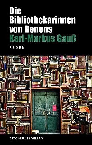 Die Bibliothekarinnen von Renens : Reden: Karl-Markus Gauß
