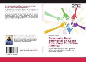 Desarrollo Rural Territorial en Costa Rica. Caso Turrialba-Jiménez : Bases metodológicas para ...