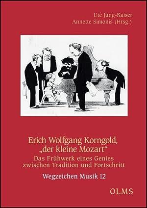 """Erich Wolfgang Korngold, """"der kleine Mozart"""" : Das Frühwerk eines Genies zwischen Tradition..."""