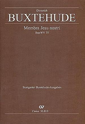 Membra Jesu nostri BuxWV75 :für Soli, Chor: Dieterich Buxtehude