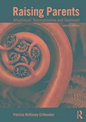 Raising Parents : Attachment, Representation, and Treatment: Patricia McKinsey Crittenden