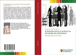 A Relação teoria e prática na formação do enfermeiro : Reflexões de um percurso: Denise Consuelo ...