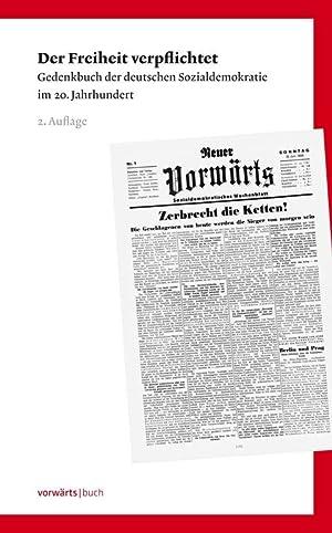 Der Freiheit verpflichtet : Gedenkbuch der deutschen Sozialdemokratie im 20. Jahrhundert